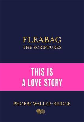 Fleabag: The Scriptures: The Sunday Times Bestseller by Phoebe Waller-Bridge