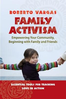 Family Activism. Empowering Your Community, Beginning with Family and Friends book