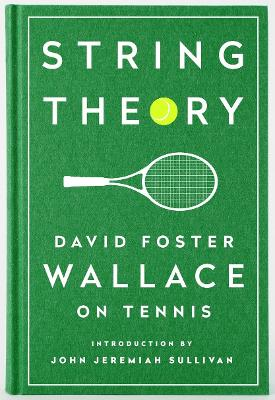 String Theory: David Foster Wallace On Tennis by David Foster Wallace