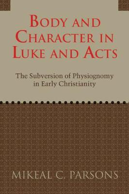 Body and Character in Luke and Acts by Mikeal C. Parsons