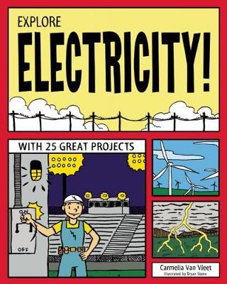 EXPLORE ELECTRICITY! by Carmella Van Vleet