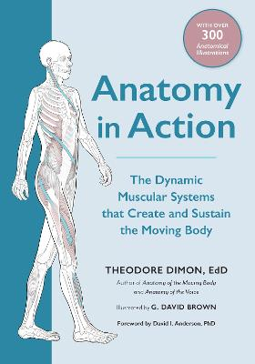 Anatomy in Action: The Dynamic Muscular Systems that Create and Sustain the Moving Body book