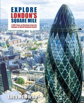 Explore London's Square Mile by Lucy McMurdo