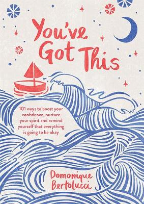 You've Got This: 101 ways to boost your confidence, nurture your spirit and remind yourself that everything is going to be okay book