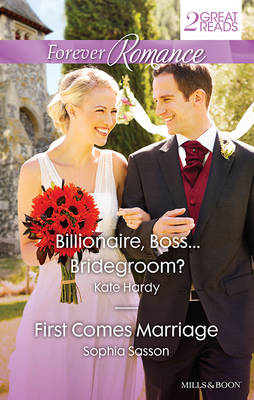 BILLIONAIRE, BOSS...BRIDEGROOM?/FIRST COMES MARRIAGE by Kate Hardy