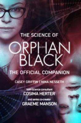 The Science Of Orphan Black by Casey Griffin