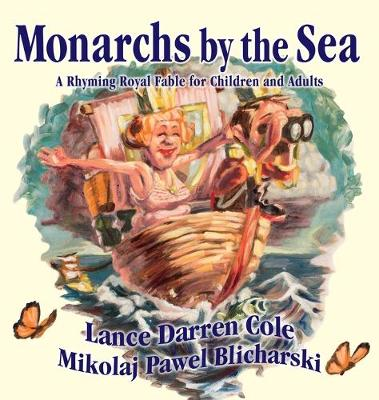 Monarchs by the Sea: A Rhyming Royal Fable for Children and Adults by Lance Darren Cole