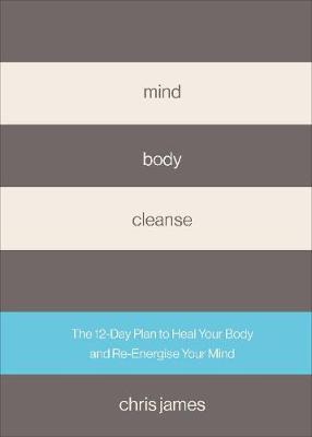 Mind Body Cleanse by Chris James