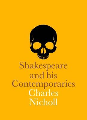 Shakespeare and His Contemporaries by Charles Nicholl