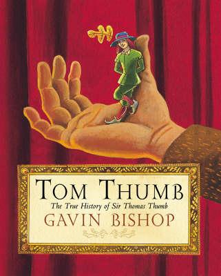 Tom Thumb: The True History of Sir Thomas Thumb by Gavin Bishop