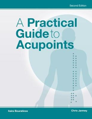 Practical Guide to Acupoints by Chris Jarmey