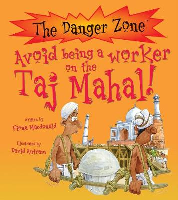 Avoid Being A Worker On The Taj Mahal! by Fiona MacDonald