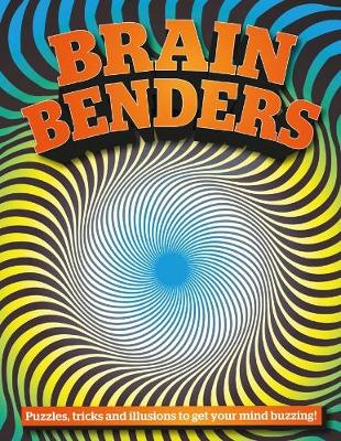 Brain Benders: Puzzles, tricks and illusions to get your mind buzzing! book