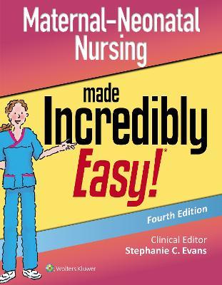 Maternal-Neonatal Nursing Made Incredibly Easy by Stephanie Evans