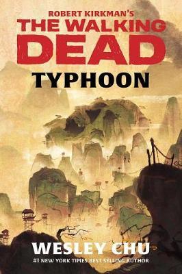 Robert Kirkman's The Walking Dead: Typhoon by Wesley Chu
