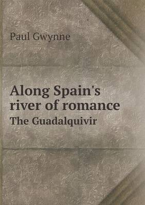 Along Spain's River of Romance the Guadalquivir by Paul Gwynne