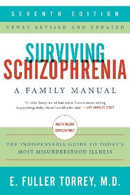 Surviving Schizophrenia: A Family Manual by E. Fuller Torrey