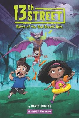 13th Street #1: Battle of the Bad-Breath Bats by David Bowles