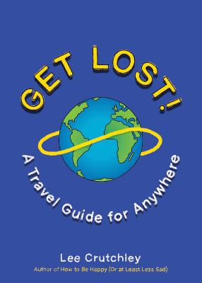 Get Lost!: A Travel Guide for Anywhere book