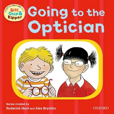 Oxford Reading Tree: Read With Biff, Chip & Kipper First Experiences Going to the Optician by Roderick Hunt