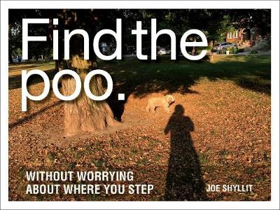 Find the Poo: Without Worrying about Where You Step by Joe Shylitt