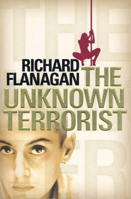 The The Unknown Terrorist by Richard Flanagan