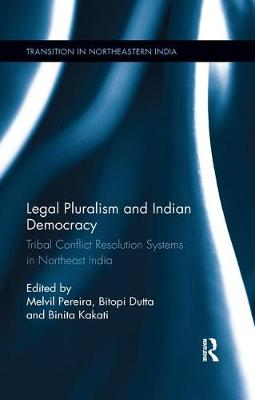 Legal Pluralism and Indian Democracy: Tribal Conflict Resolution Systems in Northeast India by Melvil Pereira