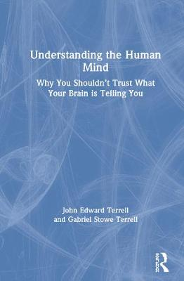 Understanding the Human Mind: Why you shouldn't trust what your brain is telling you book