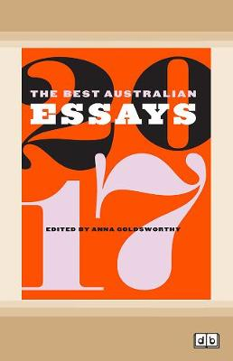 The The Best Australian Essays 2017 by Anna Goldsworthy