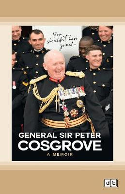 You Shouldn't Have Joined ...: A memoir by Sir Peter Cosgrove