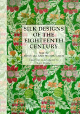 Silk Designs of the Eighteenth Century: From the Victoria and Albert Museum by Clare Browne