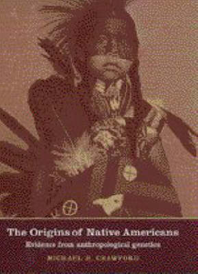 Origins of Native Americans by Michael H. Crawford