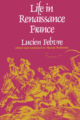 Life in Renaissance France by Lucien Febvre