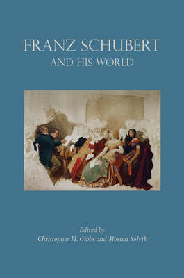 Franz Schubert and His World by Christopher H. Gibbs