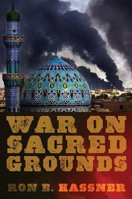 War on Sacred Grounds by Ron E. Hassner