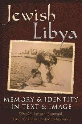 Jewish Libya: Memory and Identity in Text and Image by Jacques Roumani