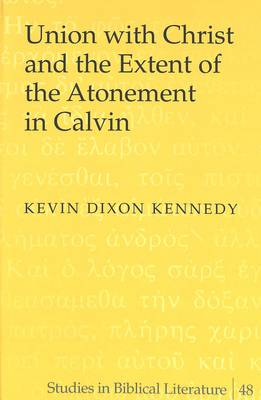 Union with Christ and the Extent of the Atonement in Calvin by Kevin Dixon Kennedy