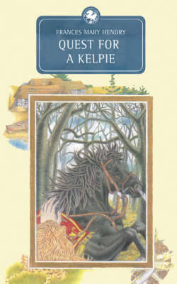 Quest for a Kelpie by Frances Hendry