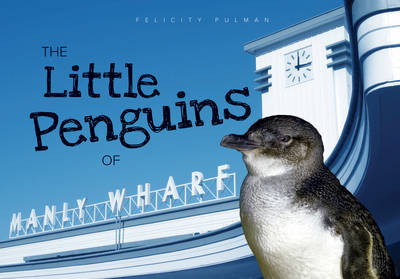 The Little Penguins of Manly Wharf by Felicity Pulman