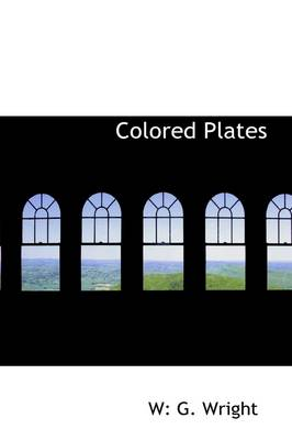 Colored Plates by W G Wright