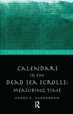 Calendars in the Dead Sea Scrolls by James C. VanderKam