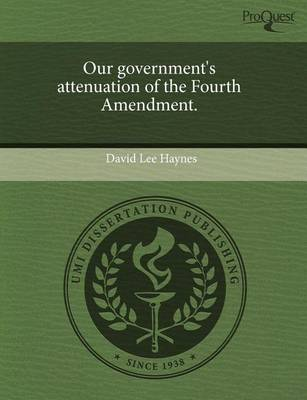 Our Government's Attenuation of the Fourth Amendment by David Lee Haynes