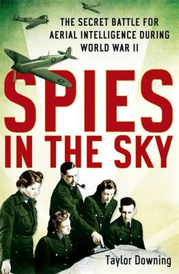 Spies In The Sky by Taylor Downing