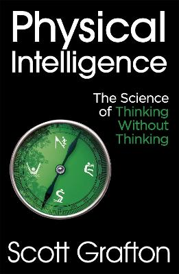 Physical Intelligence: The Science of Thinking Without Thinking book