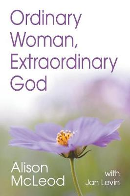 Ordinary Woman, Extraordinary God by Alison McLeod
