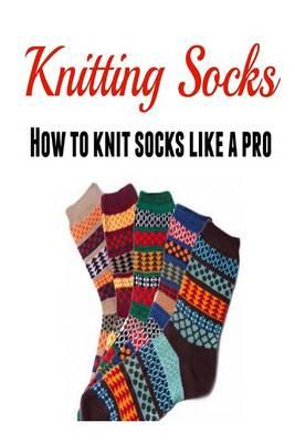 Knitting Socks by Mary Costello