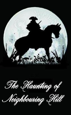 The Haunting of Neighbouring Hill Book 3 by Benjamin Robert Webb