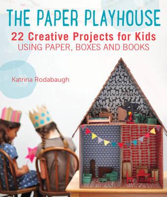 The Paper Playhouse by Katrina Rodabaugh