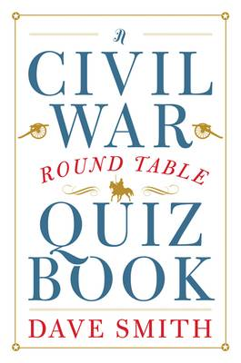 A Civil War Round Table Quiz Book by Dave Smith