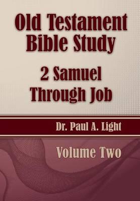 Old Testament Bible Study, 2 Samuel Through Job by Paul a Light